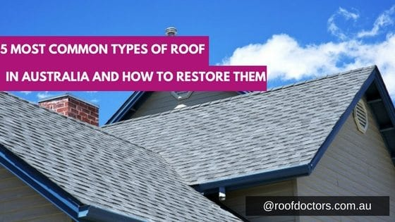 5 Most Common Types Of Roof In Australia And How To Restore Them