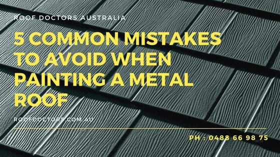 5 Common Mistakes To Avoid When Painting A Metal Roof