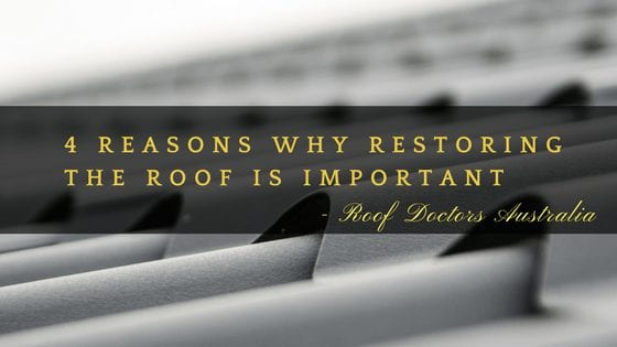 4 Reasons Why Restoring The Roof Is Important