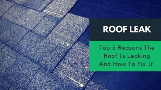 Top 5 Reasons The Roof Is Leaking And How To Fix It