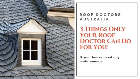 3 Things Only Your Roof Doctor Can Do For You!