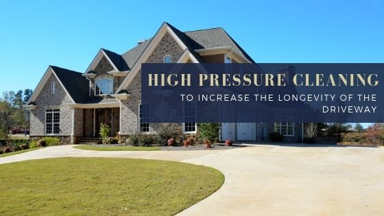 Use The High Pressure Cleaning To Increase The Longevity Of The Driveway