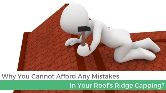 Why You Cannot Afford Any Mistakes In Your Roof's Ridge Capping?